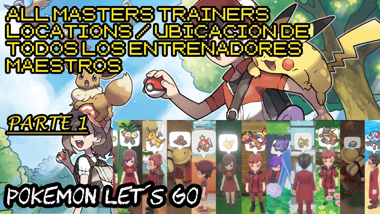Pokemon Lets Go All Master Trainer Location Ubicación De Los Entrenadores Maestros Pokemon 1 51 Youtube