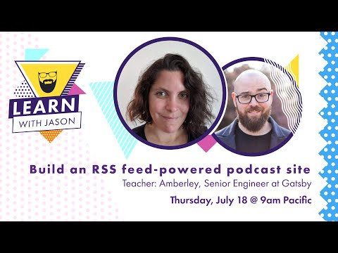 Build An RSS Feed-powered Podcast Site (with Amberley Romo) — Learn With Jason