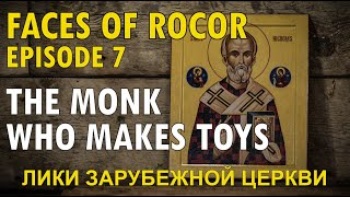 FACES OF ROCOR: Episode 7 – The Monk Who Makes Toys