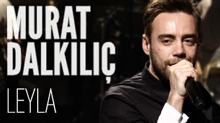 Murat Dalkılıç - Leyla (JoyTurk Akustik)