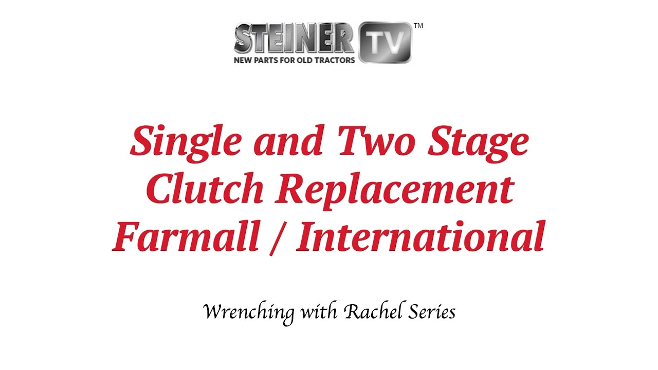 hight resolution of single and two stage clutch replacement on a farmall