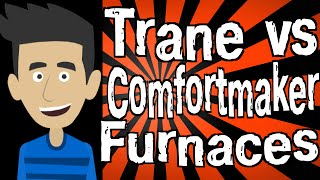 Trane vs Comfortmaker Furnaces