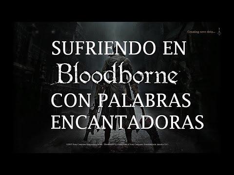 Mis reacciones a la primera vez (Bloodborne)