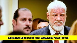 Bosnian war criminal dies after swallowing poison in court