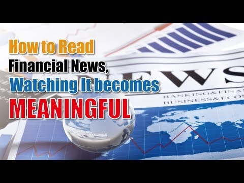 How to read Financial News, Watching It Becomes MEANINGFUL!