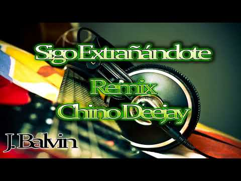 J.Balvin -Sigo Extrañándote Remix (Chino Deejay)