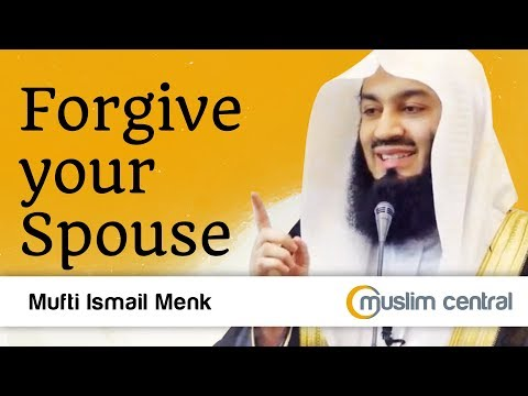 Forgive Your Spouse - Mufti Menk