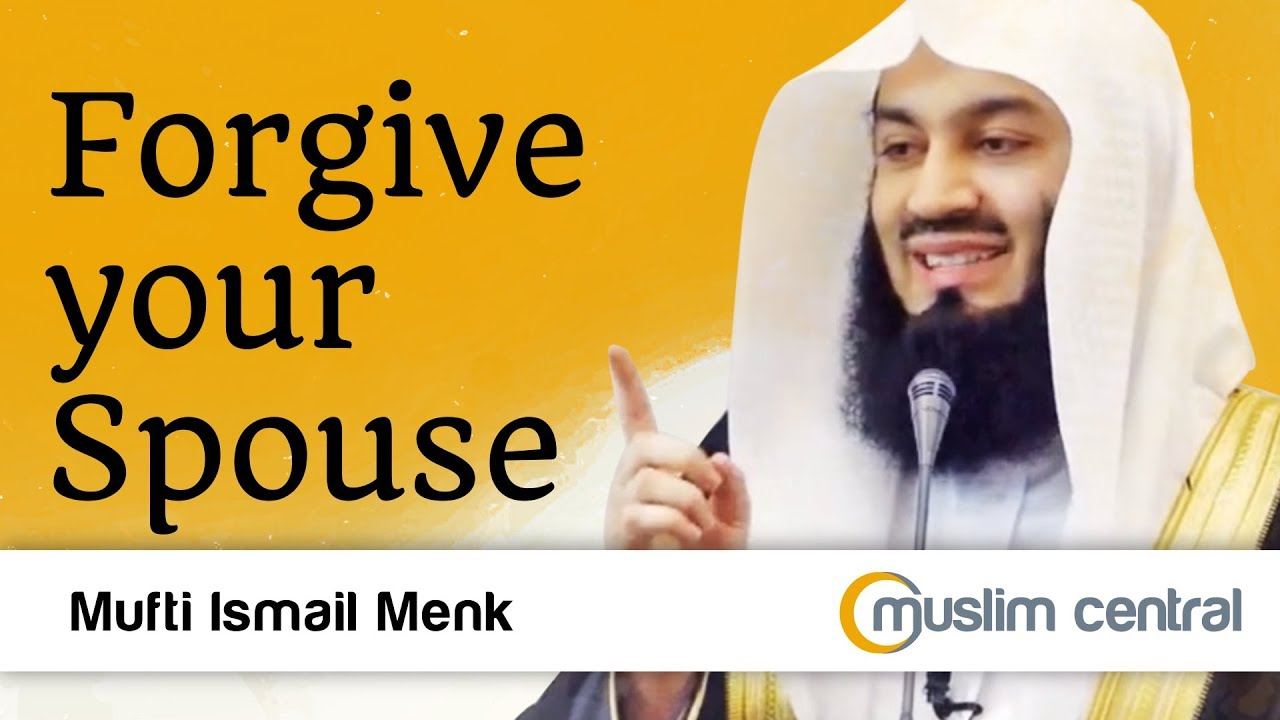 Forgive your spouse - Mufti Menk - YouTube