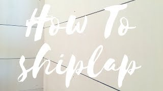 DIY SHIPLAP TUTORIAL: How to plank your walls the easy & inexpensive way!