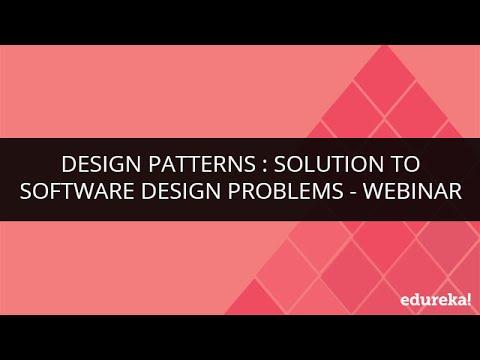 Design Patterns : Solution To Software Design Problems - Webinar | Edureka
