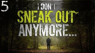 """""""I Don't Sneak Out Anymore...""""   5 In The Woods HORROR Stories"""