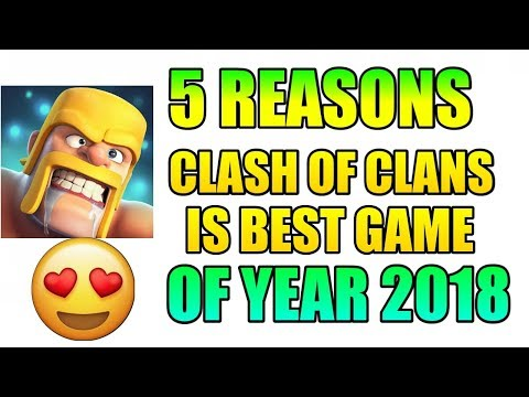 5 REASONS CLASH OF CLANS IS BEST GAME OF 2018!! 😍