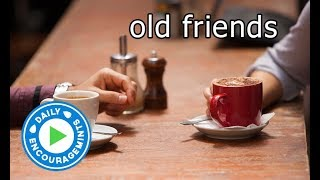 Old Friends - Daily EncourageMints