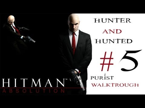 Hitman Absolution | Hunter And Hunted | Purist | Silent Assassin Walkthrough Part. 5