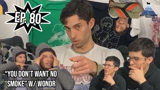 """You Don't Want No Smoke"" Ep. 80 w/ WONDR"