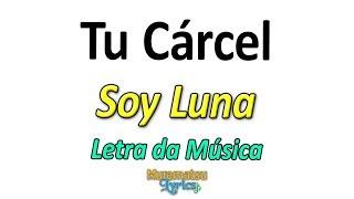 Baixar Elenco de Soy Luna - Tu Cárcel - Letra / Lyrics