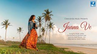 Jaana Ve || Sarah Jaffer || Santosh Nair || Alok Ranjan Jha || Mohit Vadia || Crescendo Music