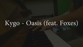 """Oasis"" - Kygo feat. Foxes (Piano Cover)"
