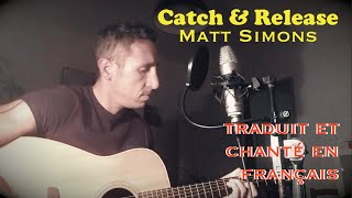 Matt Simons - Catch & Release (traduction en francais) COVER