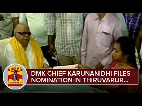 DMK Chief Karunanidhi files Nomination for Contesting in Thiruvarur - Thanthi TV