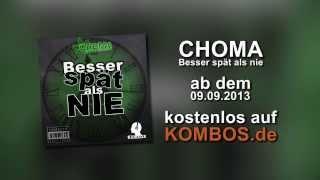 Choma - Besser spät als nie (Snippet) - VÖ: 09.09.2013 via KOMBOS Magazin