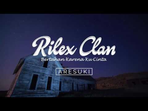 Rilex Clan - Bertahan Karena Ku Cinta