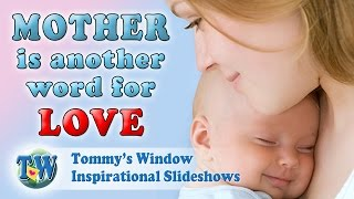 Mother is Another Word for Love - Tommy's Window Inspirational Slideshow