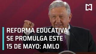 AMLO anuncia que reforma educativa se promulga este 15 de mayo - Despierta con Loret