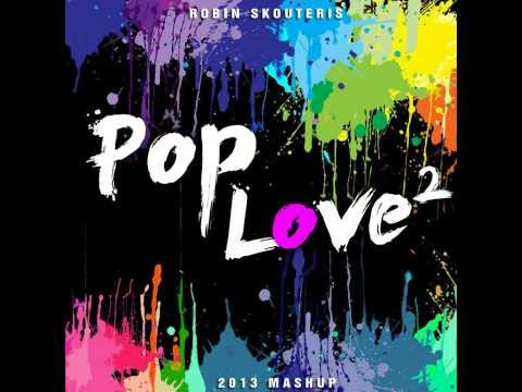 Robin Skouteris - PopLove 2 Mashup of 2013 (Official Audio)