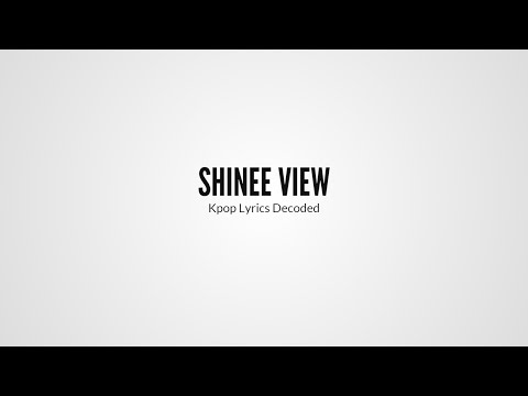 SHINee View- Kpop Lyrics Decoded