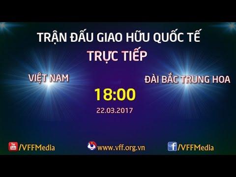 FULL | Việt Nam (1-1) Đài Bắc Trung Hoa | Giao Hữu Quốc Tế 2017
