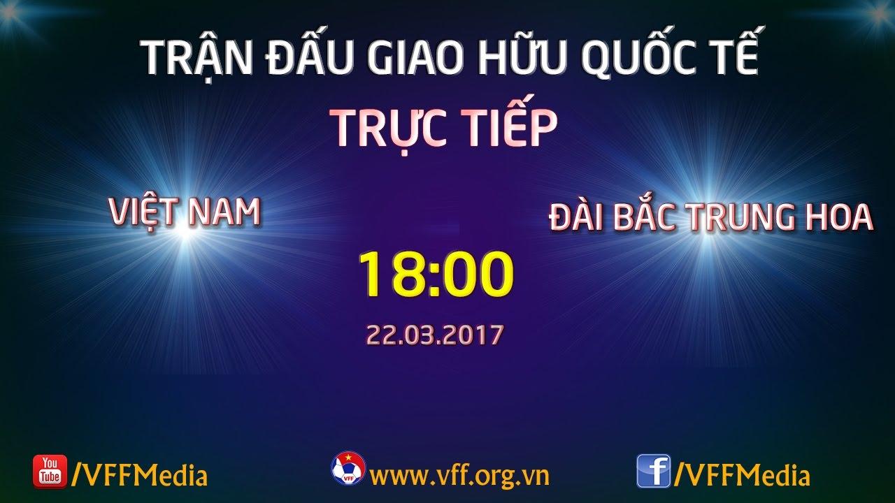 Việt Nam vs Đài Loan _ 22-03-2017