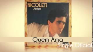 Baixar Nicoleti - Quem Ama (Single Oficial) Cd Abrigo 1984