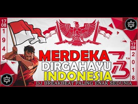 DJ DIRGAHAYU KEMERDEKAAN INDONESIA KE 73 FULL BASS MELODY MANTAP JIWA 2018