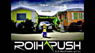 Calvin Harris ft. Ellie Goulding - Outside  ( Roi Harush Remix )