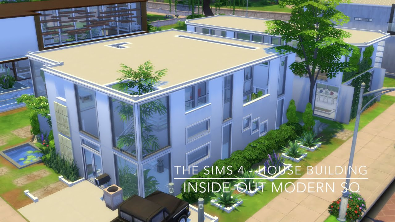 The Sims 4 - House Building - Inside-Out Modern SQ - YouTube