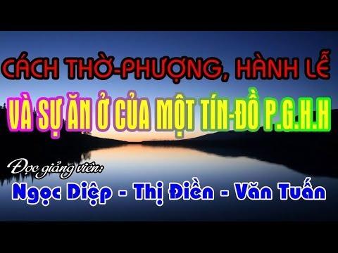 SGQ6: Cách thờ phượng, hành lễ và sự ăn ở của một tín đồ PGHH - Ngọc Diệp - Thị Điền - Văn Tuấn