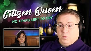 "Citizen Queen Reaction | ""No Tears Left To Cry"" (Official Video)"