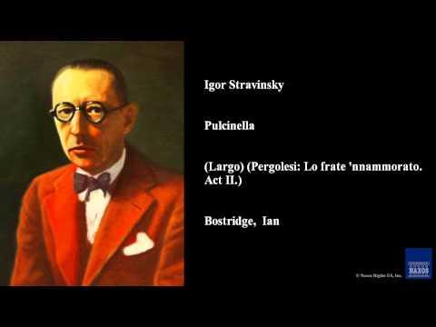 igor stravinsky pulcinella largo pergolesi lo frate nnammorato act ii