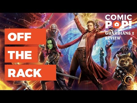 Guardians of the Galaxy Vol. 2 Spoiler Review | Off the Rack