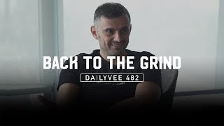 Back to the Grind   DailyVee 482