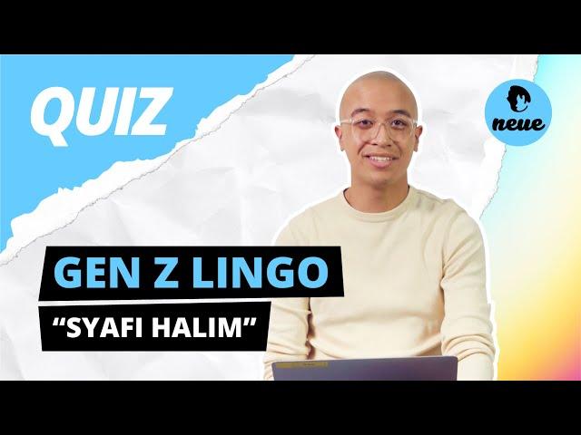 SYAFI HALIM tries our GEN Z Lingo Quiz!