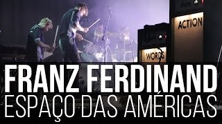 Franz Ferdinand - No You Girls + Take Me Out + This Fire live at Espaço das Américas, Brazil