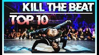 TOP 10 Kill the Beat in Breakdance