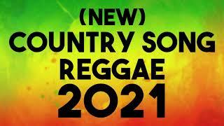 COUNTRY SONG REGGAE | SLOW ROCK REGGAE | REGGAE REMIX | REGGAE PLAYLIST 2021 | REGGAE GREATEST HITS