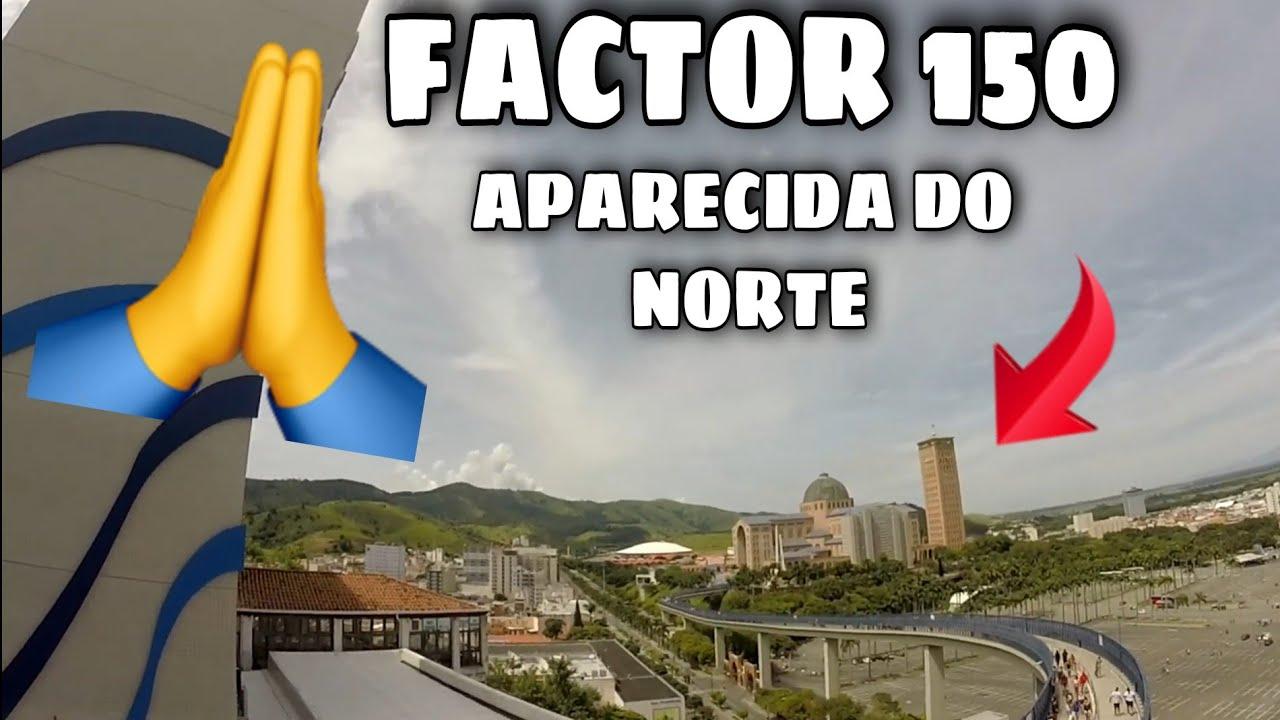 FACTOR 150 - APARECIDA DO NORTE