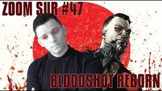 BLOODSHOT REBORN - ZOOM SUR #47