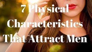 7 Physical Characteristics That Attract Men