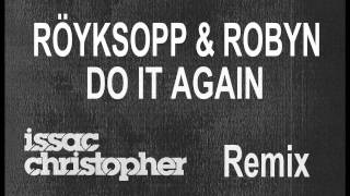 Download Röyksopp & Robyn - Do It Again (Issac Christopher remix) (Preview)
