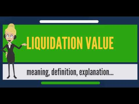 What is LIQUIDATION VALUE? What does LIQUIDATION VALUE mean? LIQUIDATION VALUE meaning & explanation